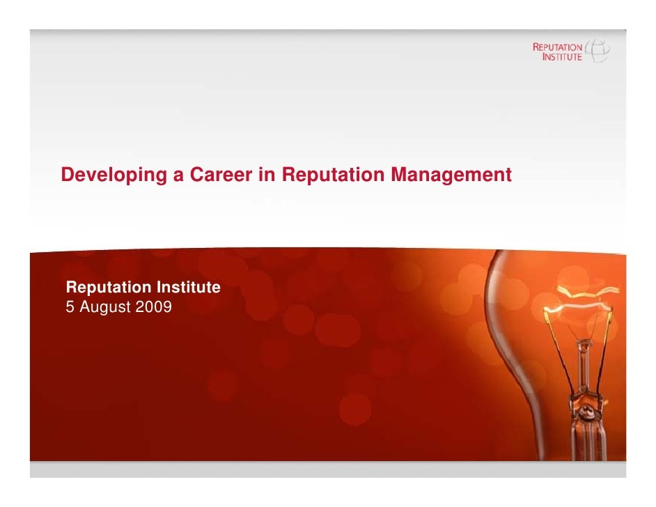Developing a Career in Reputation Management     Reputation Institute 5 August 2009