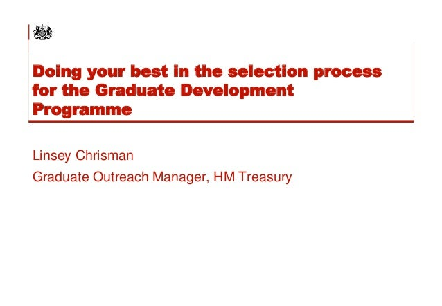 Doing your best in the selection process for the Graduate Development Programme Linsey Chrisman Graduate Outreach Manager,...