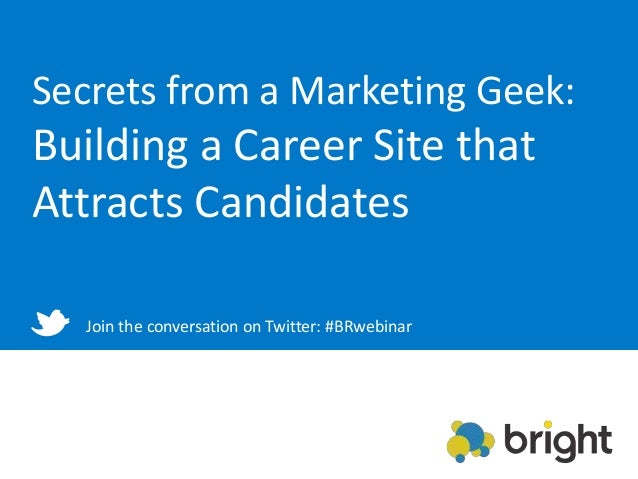 Secrets from a Marketing Geek:Building a Career Site thatAttracts CandidatesJoin the conversation on Twitter: #BRwebinar