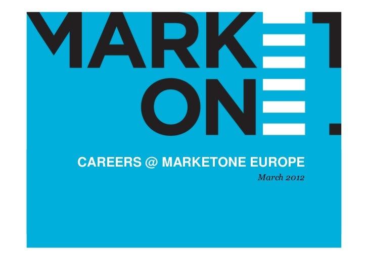 CAREERS @                                  MARKETONE EUROPE                      Or really CAREERS @ MARKETONE EUROPE     ...