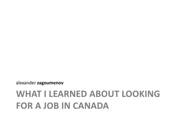 What I learned about looking for a job in canada<br />alexanderzagoumenov<br />