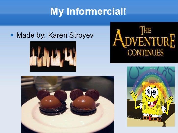 My Informercial! <ul><li>Made by: Karen Stroyev  </li></ul>