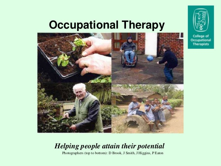 Occupational Therapy<br />Career Choice<br />Helping people attain their potential<br />Photographers (top to bottom): D B...