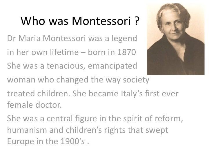 WhowasMontessori?DrMariaMontessoriwasalegendinherownlife4me–bornin1870Shewasatenacious,emancipatedwom...