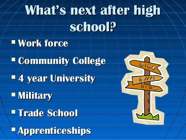 4 whats next after highwhats next after high schoolschool