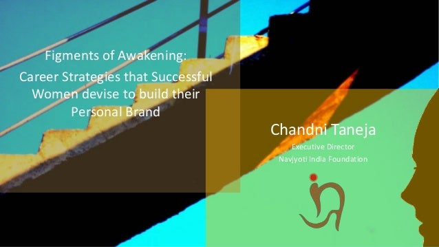 Figments of Awakening: Career Strategies that Successful Women devise to build their Personal Brand Chandni Taneja Executi...