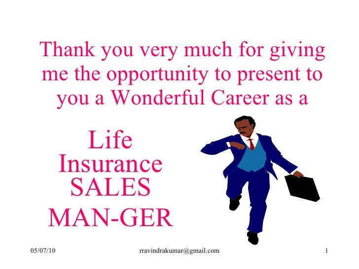 Thank you very much for giving me the opportunity to present to you a Wonderful Career as a Life Insurance SALES MAN-GER
