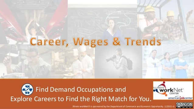 Find Demand Occupations and Explore Careers to Find the Right Match for You. Illinois workNet is sponsored by the Departm...