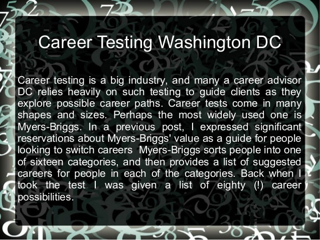 Career Testing Washington DC Career testing is a big industry, and many a career advisor DC relies heavily on such testing...