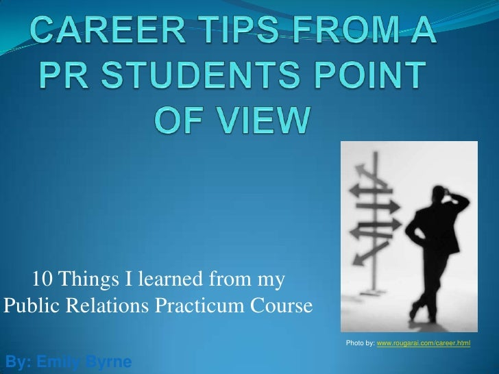 Career Tips from a PR Students Point of View<br />10 Things I learned from my Public Relations Practicum Course<br />Photo...