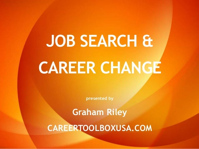 JOB SEARCH &CAREER CHANGEpresented byGraham RileyCAREERTOOLBOXUSA.COM