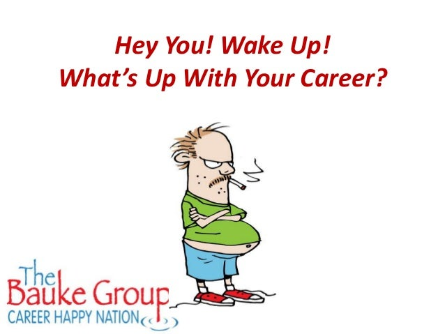 Hey You! Wake Up!What's Up With Your Career?