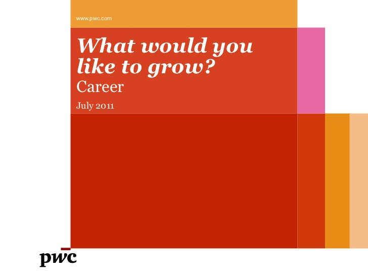 What would you like to grow? Career July 2011 <ul><li>www.pwc.com  </li></ul>