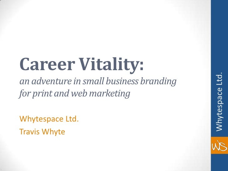 Career Vitality:an adventure in small business branding for print and web marketing<br />Whytespace Ltd.<br />Travis Whyte...