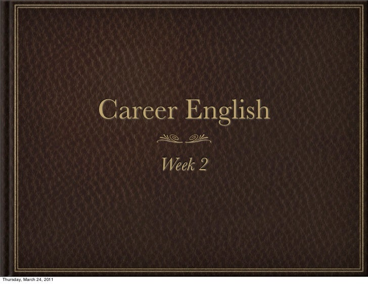 Career English                                Week 2Thursday, March 24, 2011