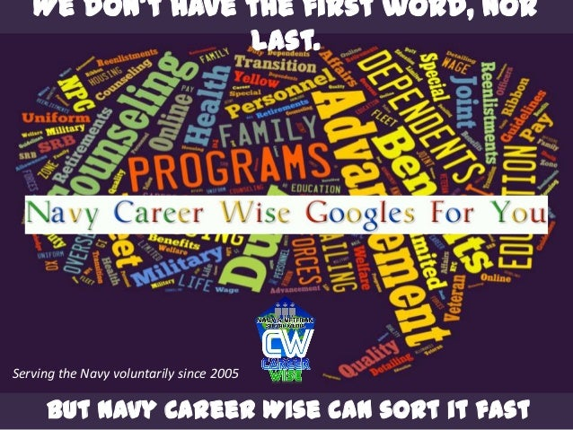 We don't have the first word, nor last. But Navy Career Wise can sort it fast Serving the Navy voluntarily since 2005