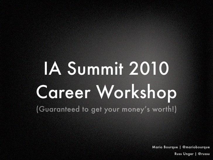 IA Summit 2010 Career Workshop (Guaranteed to get your money's worth!)                                    Mario Bourque   ...