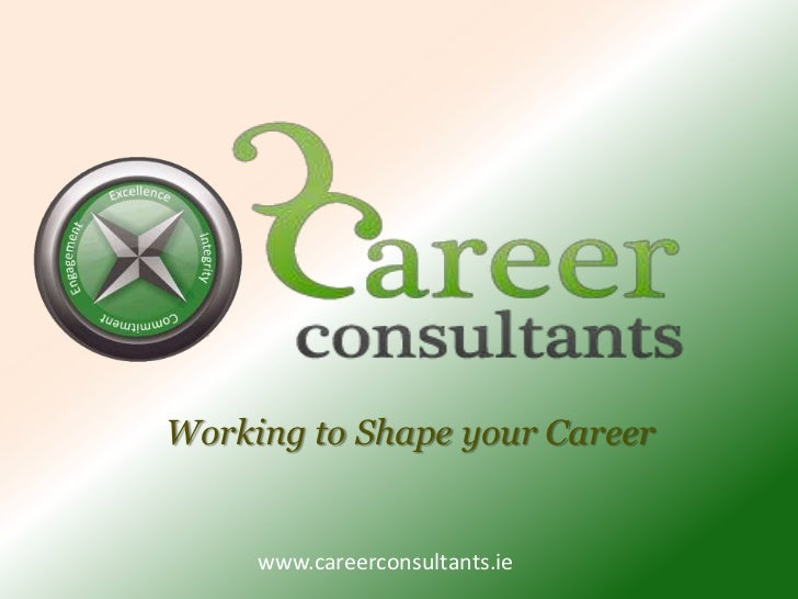 Working to Shape your Career     www.careerconsultants.ie