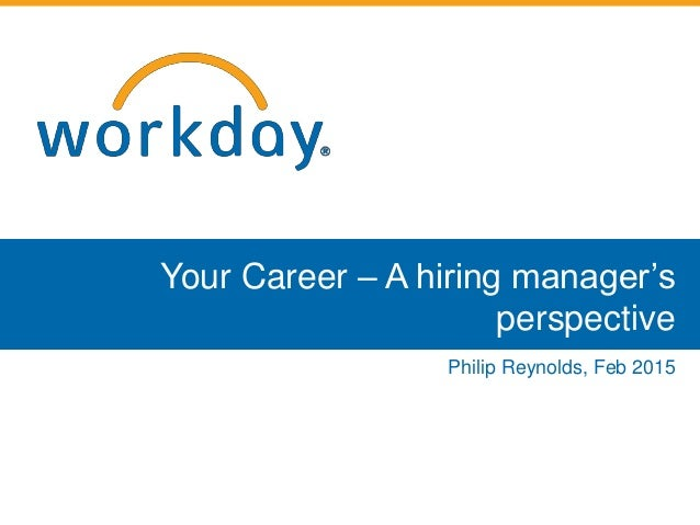 Your Career – A hiring manager's perspective Philip Reynolds, Feb 2015