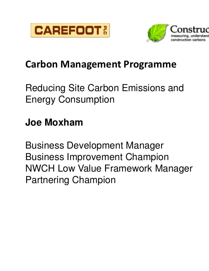 Carbon Management ProgrammeReducing Site Carbon Emissions andEnergy ConsumptionJoe MoxhamBusiness Development ManagerBusin...