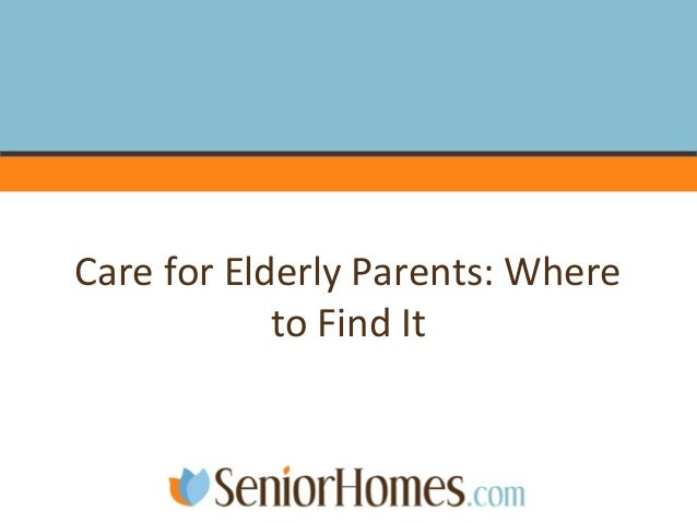 Care for Elderly Parents: Where to Find It