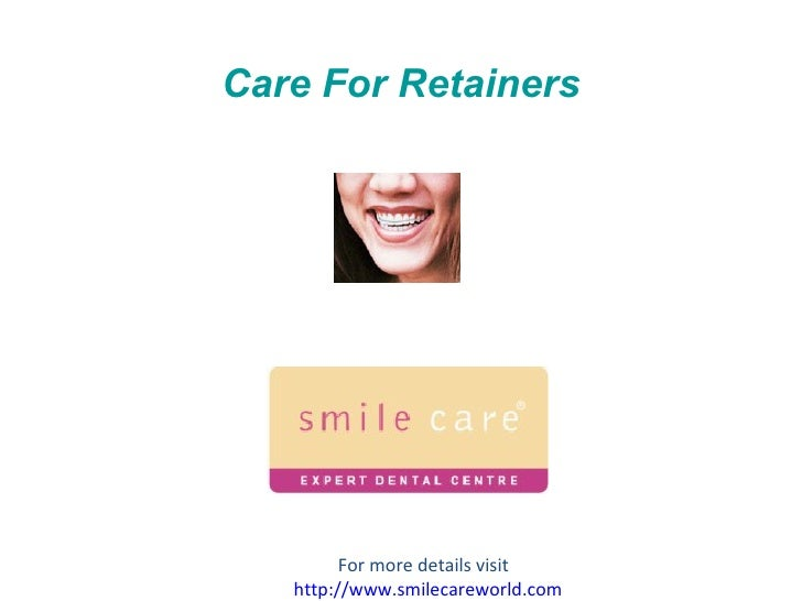 Care For Retainers For more details visit  http:// www.smilecareworld.com
