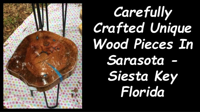 Carefully Crafted Unique Wood Pieces In Sarasota - Siesta Key Florida