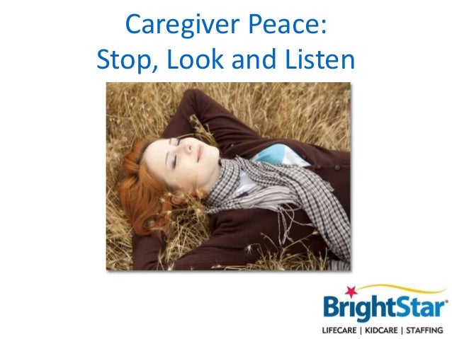 Caregiver Peace: Stop, Look and Listen