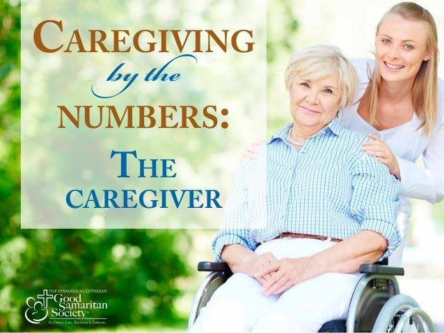 Caregiving by the numbers: The caregiver