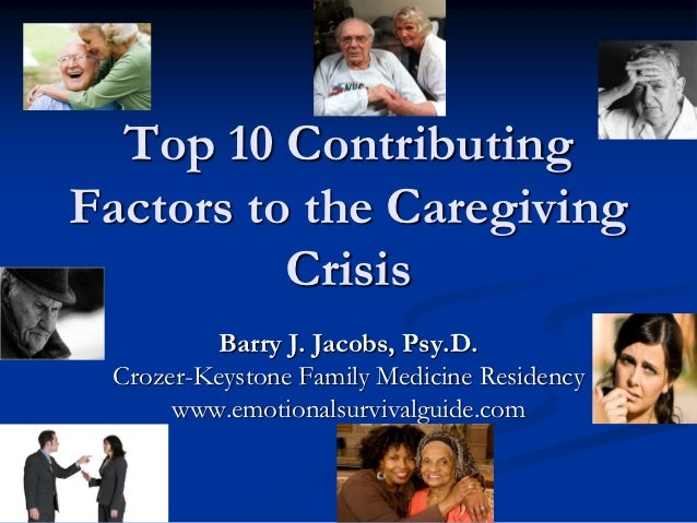 Top 10 ContributingFactors to the Caregiving          Crisis          Barry J. Jacobs, Psy.D. Crozer-Keystone Family Medic...