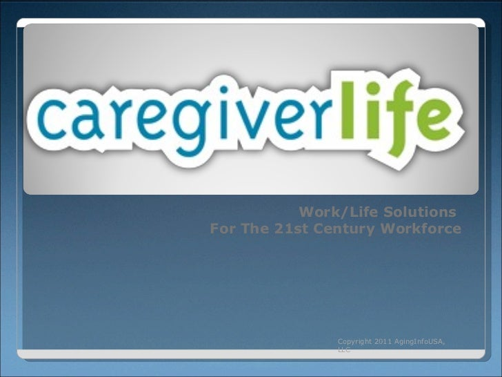 Work/Life Solutions  For The 21st Century Workforce Copyright 2011 AgingInfoUSA, LLC