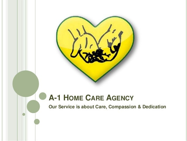 A-1 HOME CARE AGENCY Our Service is about Care, Compassion & Dedication