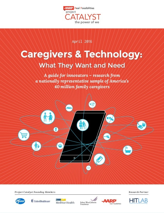 i Caregivers and Technology April 2016 Caregivers & Technology: What They Want and Need A guide for innovators – research ...
