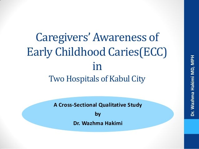 Caregivers' Awareness of Early Childhood Caries(ECC) in TwoHospitalsof Kabul City A Cross-Sectional Qualitative Study by D...