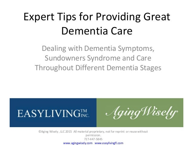Expert Tips for Providing Great Dementia Care Dealing with Dementia Symptoms, Sundowners Syndrome and Care Throughout Diff...