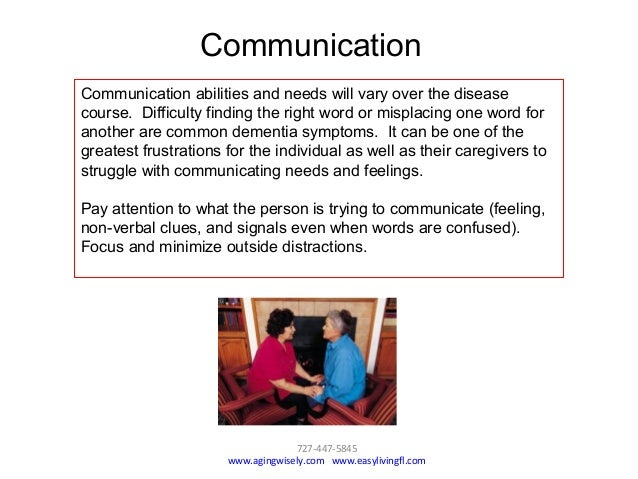 727-447-5845 www.agingwisely.com www.easylivingfl.com Communication abilities and needs will vary over the disease course....