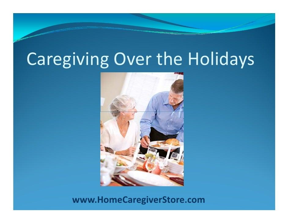Caregiving Over the Holidays          www.HomeCaregiverStore.com