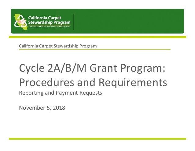 Cycle2A/B/MGrantProgram: ProceduresandRequirements ReportingandPaymentRequests  November5,2018 CaliforniaC...