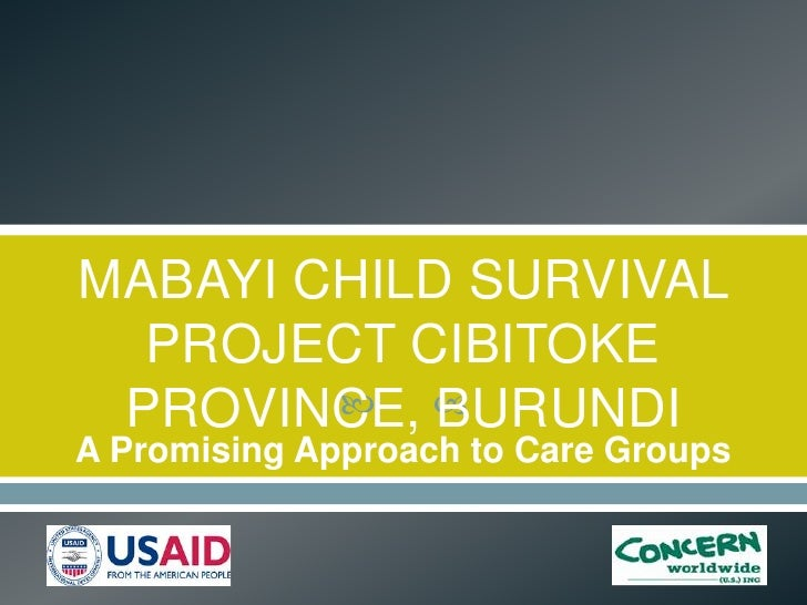 MABAYI CHILD SURVIVAL  PROJECT CIBITOKE PROVINCE,            BURUNDIA Promising Approach to Care Groups