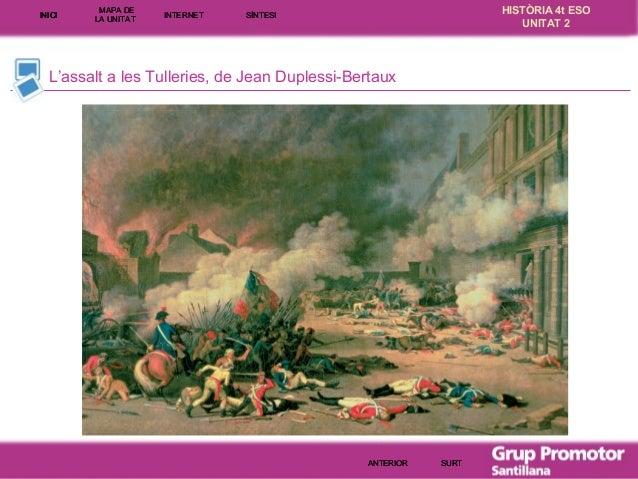 INICI  MAPA DE LA UNITA T  INTE RNE T  HISTÒRIA 4t ESO UNITAT 2  SÍNTESI  L'assalt a les Tulleries, de Jean Duplessi-Berta...