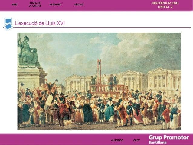 INICI  MAPA DE LA UNITA T  INTE RNE T  HISTÒRIA 4t ESO UNITAT 2  SÍNTESI  L'execució de Lluís XVI  ANTERIOR  SURT