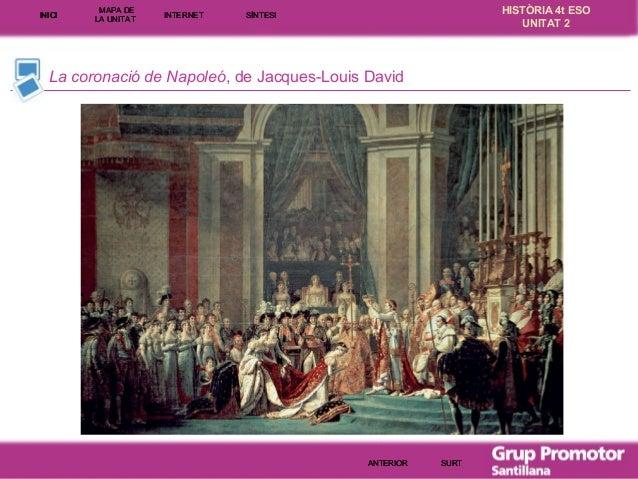 INICI  MAPA DE LA UNITA T  INTE RNE T  HISTÒRIA 4t ESO UNITAT 2  SÍNTESI  La coronació de Napoleó, de Jacques-Louis David ...