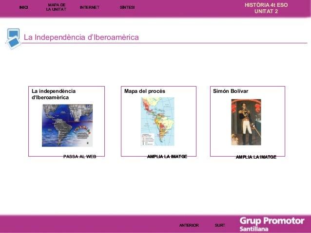 INICI  MAPA DE LA UNITA T  INTE RNE T  HISTÒRIA 4t ESO UNITAT 2  SÍNTESI  La Independència d'Iberoamèrica  La independènci...