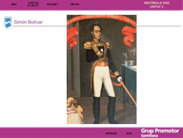 INICI  MAPA DE LA UNITA T  INTE RNE T  HISTÒRIA 4t ESO UNITAT 2  SÍNTESI  Simón Bolívar  ANTERIOR  SURT