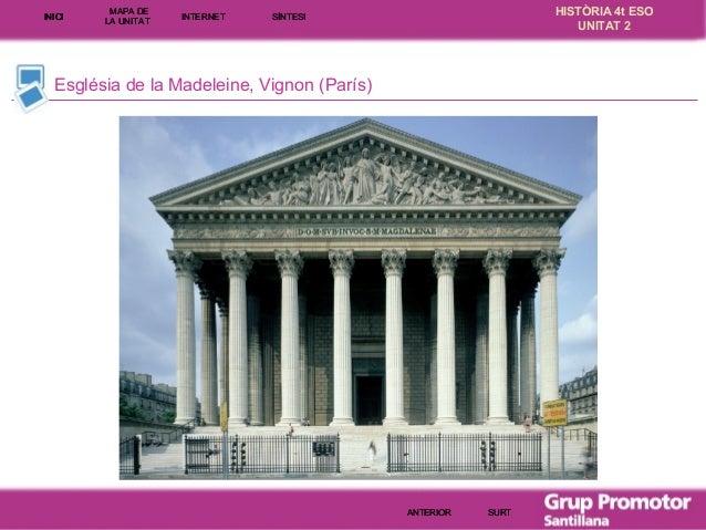 INICI  MAPA DE LA UNITA T  INTE RNE T  HISTÒRIA 4t ESO UNITAT 2  SÍNTESI  Església de la Madeleine, Vignon (París)  ANTERI...