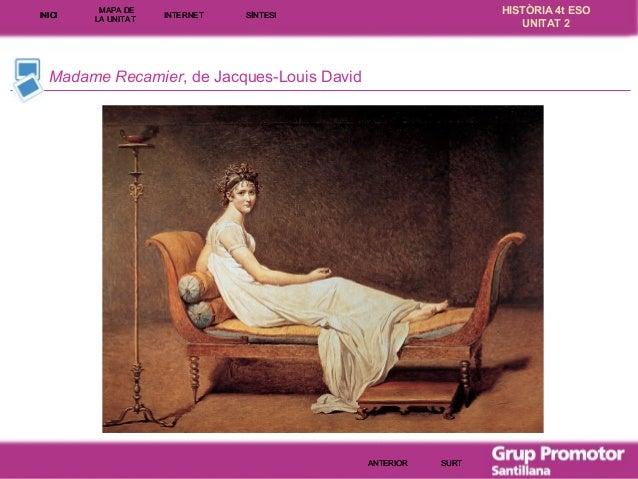 INICI  MAPA DE LA UNITA T  INTE RNE T  HISTÒRIA 4t ESO UNITAT 2  SÍNTESI  Madame Recamier, de Jacques-Louis David  ANTERIO...