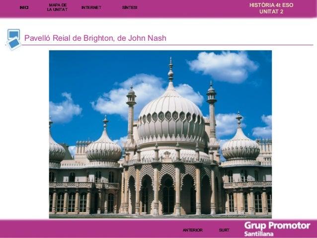 INICI  MAPA DE LA UNITA T  INTE RNE T  HISTÒRIA 4t ESO UNITAT 2  SÍNTESI  Pavelló Reial de Brighton, de John Nash  ANTERIO...