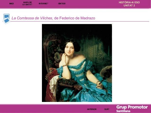 INICI  MAPA DE LA UNITA T  INTE RNE T  HISTÒRIA 4t ESO UNITAT 2  SÍNTESI  La Comtessa de Vilches, de Federico de Madrazo  ...