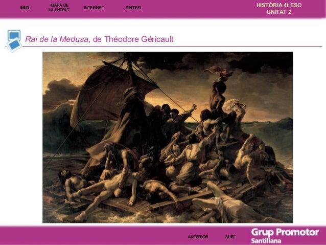 INICI  MAPA DE LA UNITA T  INTE RNE T  HISTÒRIA 4t ESO UNITAT 2  SÍNTESI  Rai de la Medusa, de Théodore Géricault  ANTERIO...