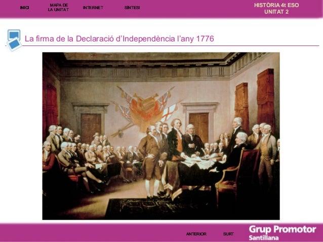 INICI  MAPA DE LA UNITA T  INTE RNE T  HISTÒRIA 4t ESO UNITAT 2  SÍNTESI  La firma de la Declaració d'Independència l'any ...
